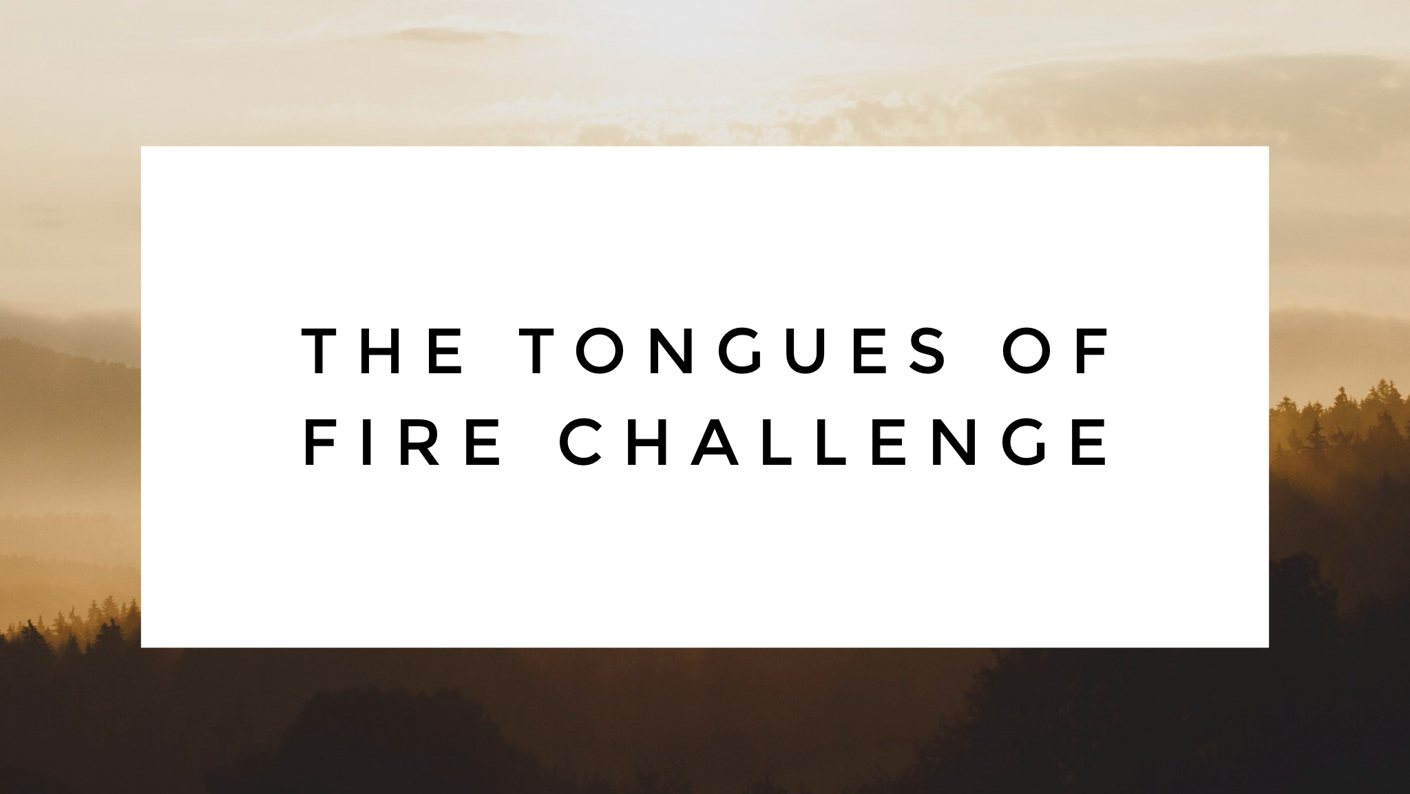 The Tongues of Fire Challenge – Thursday, March 26th