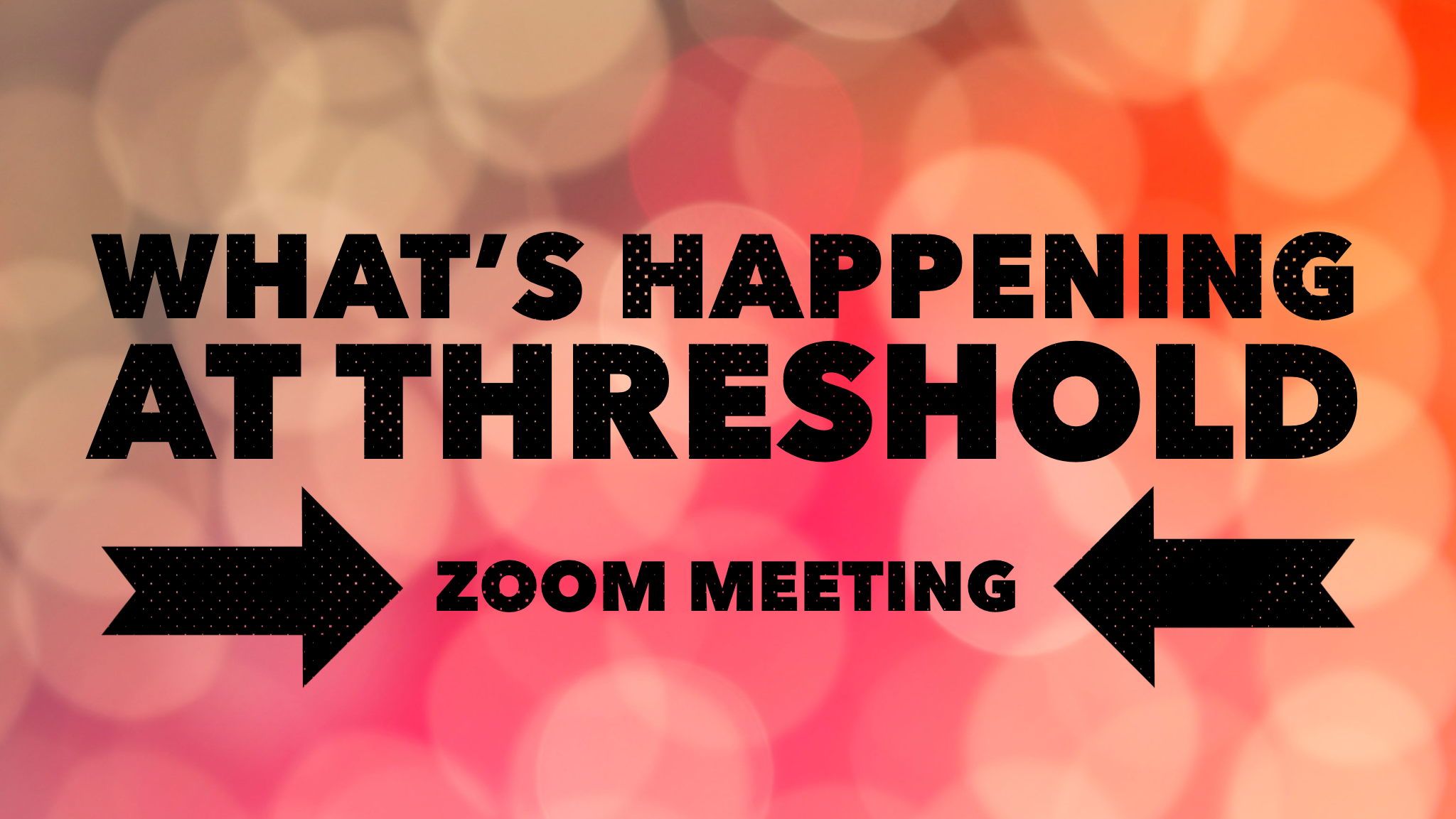What's Happening at Threshold – Zoom Meeting